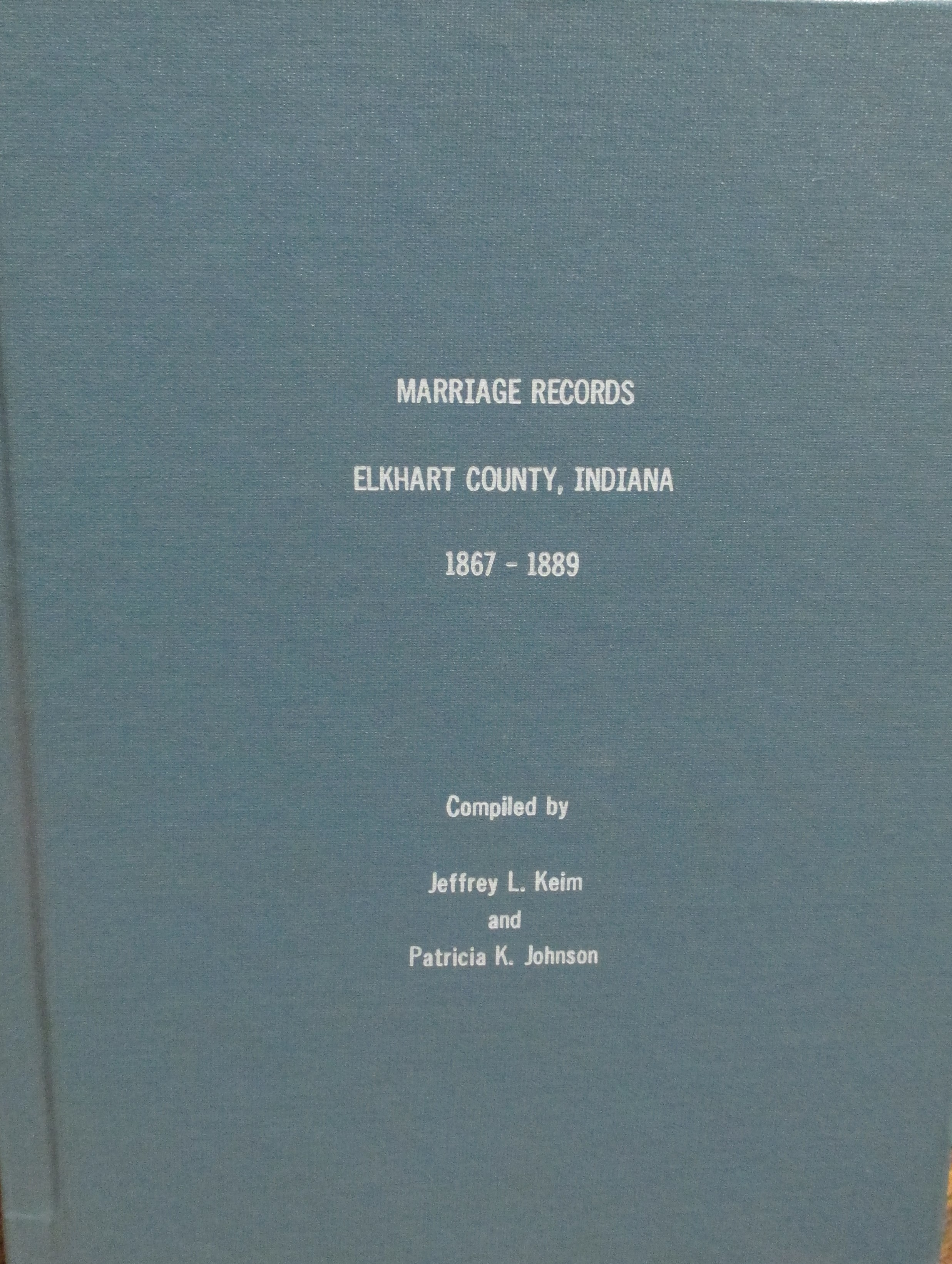 Marriage Records , Elkhart County Indiana 1830-1867 (2004)