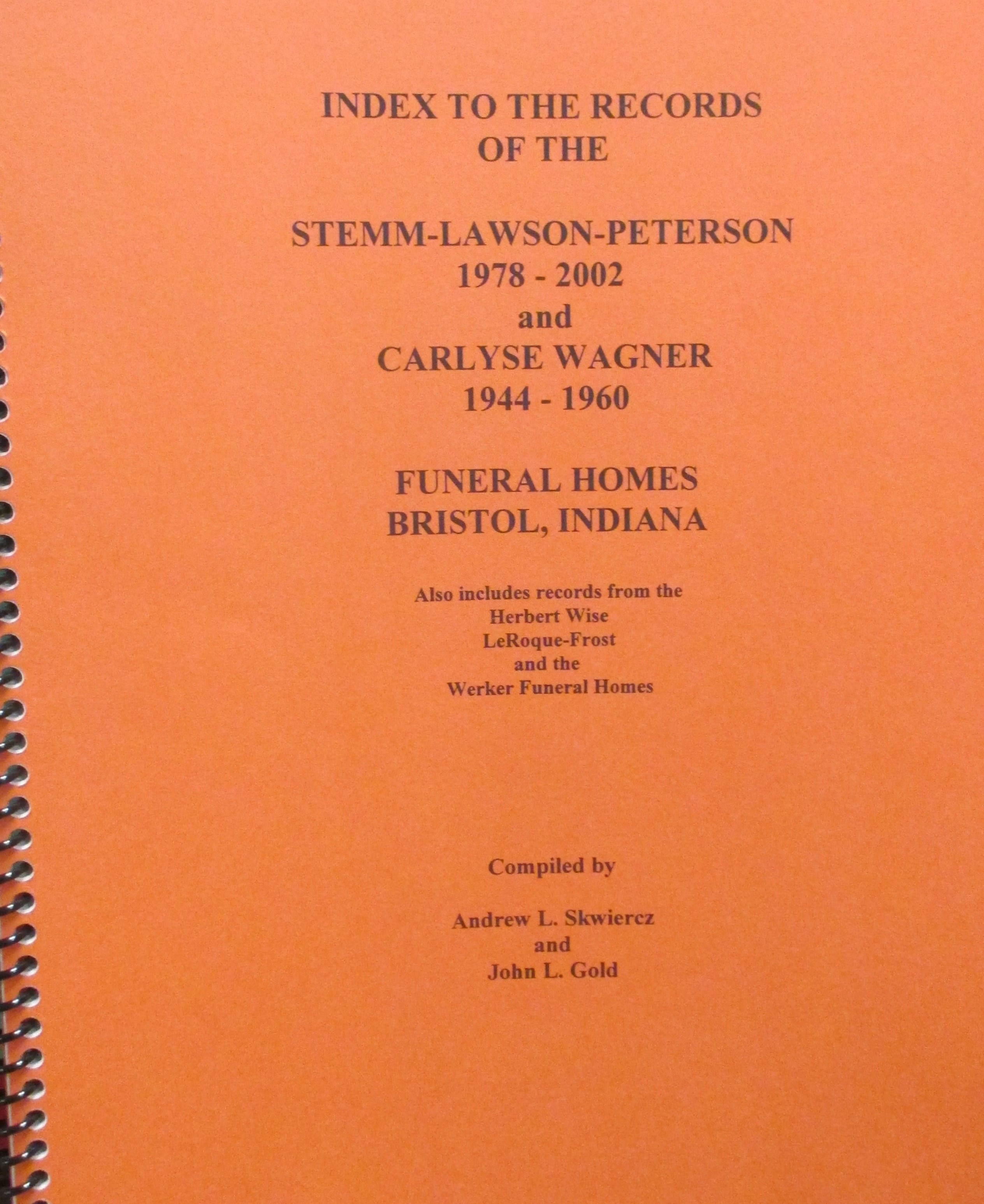 Index to the Records of the Stemm-Lawson -Peterson Funeral Home Bristol , Elkhart County , Indiana